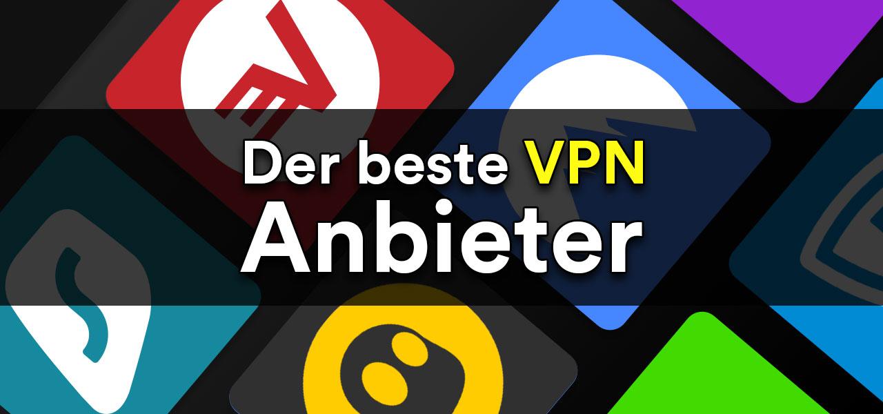 Der beste VPN Anbieter: Wie finden Sie ihn?