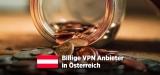 Billige VPN Anbieter in Österreich