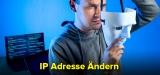 IP Adresse ändern / verstecken: So geht's 2021