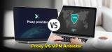 VPN vs Proxy: Welcher Dienst sorgt für mehr Sicherheit?